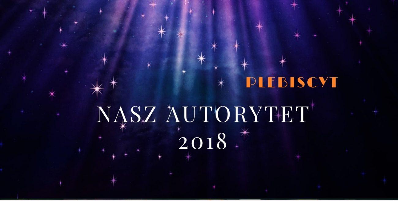 """Za tydzień Wielka Gala! Wręczymy nagrody zwycięzcom plebiscytu """"Nasz Autorytet 2018"""""""